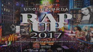 "Uncle Murda ""Rap Up 2017"""